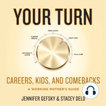 Your Turn: Careers, Kids, and Comebacks–A Working Mother's Guide