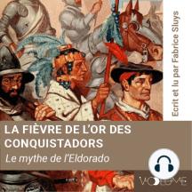 La fièvre de l'or des conquistadors: le myhe de l'Eldorado