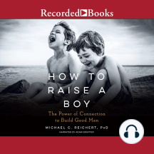 How to Raise a Boy: The Power of Connections to Build Good Men