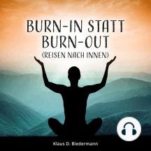 Burn-In statt Burn-Out: Reisen nach Innen