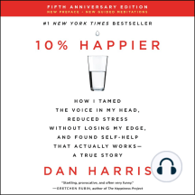 10% Happier [Revised Edition]: How I Tamed the Voice in My Head, Reduced Stress Without Losing My Edge, and Found Self-Help That Actually Works‒A True Story