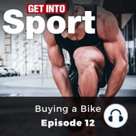 Get Into Sport: Buying a Bike: Episode 12
