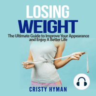 Losing Weight: The Ultimate Guide to Improve Your Appearance and Enjoy A Better Life