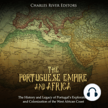 Portuguese Empire and Africa, The: The History and Legacy of Portugal's Exploration and Colonization of the West African Coast