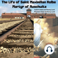 The Life of Saint Maxmilian Kolbe Martyr of Auschwitz