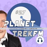 Planet Trek fm #27 - Die ganze Welt von Star Trek