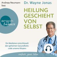 Heilung geschieht von selbst - Ein Mediziner entschlüsselt den geheimen Gesundheitscode unseres Körpers (Autorisierte Lesefassung)