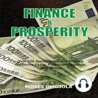 Finance & Prosperity: Over 220 Spiritual Warfare Prayers for Divine Favor, Financial Blessings and Money