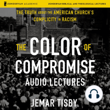 Color of Compromise, The: Audio Lectures: The Truth About the American Church's Complicity in Racism