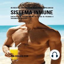 45 Recetas Poderosas de Jugos Para Impulsar su Sistema Inmune