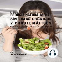 61 Recetas de Comidas Para Asmáticos Que Ayudarán a Reducir Naturalmente Síntomas Crónicos y Problemáticos