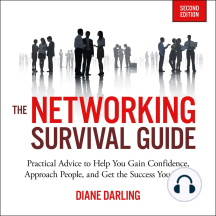 The Networking Survival Guide: Practical Advice to Help You Gain Confidence, Approach People, and Get the Success You Want [Second Edition]