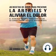 46 Recetas de Jugos para Prevenir la Artritis y Aliviar el Dolor