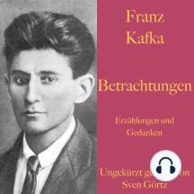 Franz Kafka: Betrachtungen. Erzählungen und Gedanken.: Ungekürzt gelesen.