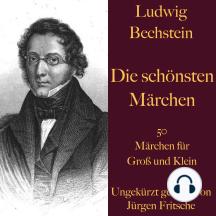 Ludwig Bechstein: Die schönsten Märchen: 50 Märchen für Groß und Klein