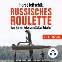 Russisches Roulette: Vom Kalten Krieg zum Kalten Frieden