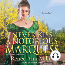 Never Kiss A Notorious Marquess: The Infamous Lords Series