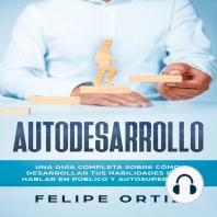 Autodesarrollo: Una Guía Completa Sobre Cómo Desarrollar Tus Habilidades Para Hablar En Público y Autosuperación (Self Development Spanish Version)