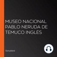 Museo Nacional Pablo Neruda de Temuco Inglés