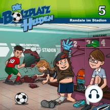 Randale im Stadion (Die Bolzplatzhelden 5): Kinder-Hörspiel