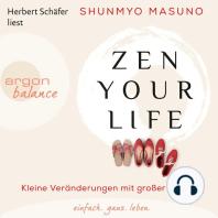 Zen Your Life - Kleine Veränderungen mit großer Wirkung