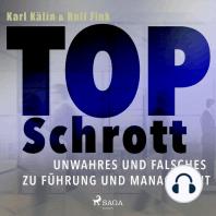 Top Schrott - Unwahres und Falsches zu Führung und Management