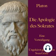 Platon: Die Apologie des Sokrates: Eine Verteidigung – ungekürzt gelesen