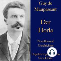Guy de Maupassant: Der Horla und weitere Meistererzählungen: Novellen und Geschichten – ungekürzt gelesen