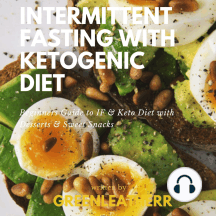 Intermittent Fasting With Ketogenic Diet Beginners Guide To IF & Keto Diet With Desserts & Sweet Snacks