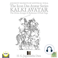 Ancient Secrets Of Mystical Yoga: The Icon Das Avatar Series Kalki Avatar, The Divine Avenger & Redeemer Of Kali Yuga