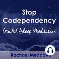 Stop Codependency, Guided Sleep Meditation
