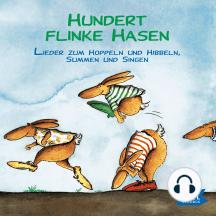 Hundert flinke Hasen: Lieder zum Hoppeln und Hibbeln, Summen und Singen