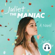 Juliet the Maniac: A Novel