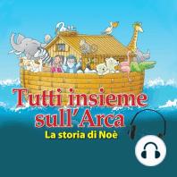 Tutti insieme sull'Arca: La storia di Noè