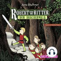 Robert und die Ritter. Der Drachenwald