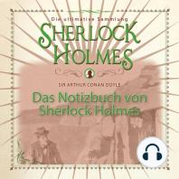Das Notizbuch von Sherlock Holmes - Die ultimative Sammlung (Ungekürzt)