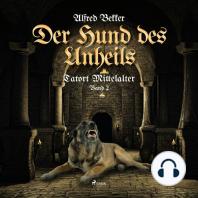 Der Hund des Unheils - Tatort Mittelalter, Band 2 (Ungekürzt)