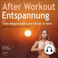 After Workout Entspannung - für tiefe Regeneration von Körper & Geist (plus Motivation für mehr Bewegung)
