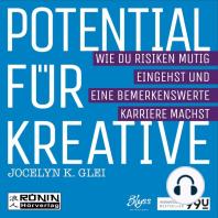 Potential für Kreative - Wie du Risiken mutig eingehst und eine bemerkenswerte Karriere machst - 99U 2 (Ungekürzt)