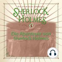 Die Abenteuer von Sherlock Holmes - Die ultimative Sammlung (Gekürzt)
