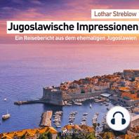 Jugoslawische Impressionen - Ein Reisebericht aus dem ehemaligen Jugoslawien (Ungekürzt)