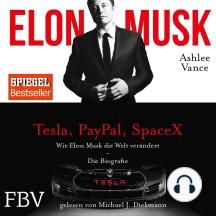 Elon Musk: Wie Elon Musk die Welt verändert – Das ungekürzte Hörbuch