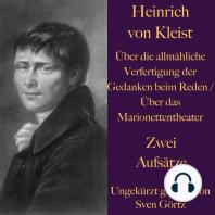 Heinrich von Kleist: Über die allmähliche Verfertigung der Gedanken beim Reden / Über das Marionettentheater: Zwei Aufsätze