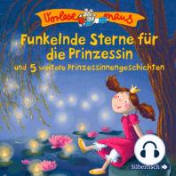 Funkelnde Sterne für die Prinzessin und 5 weitere Prinzessinnengeschichten