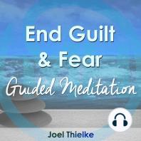 End Guilt & Fear - Guided Meditation