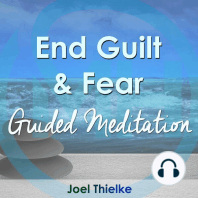 End Guilt & Fear - Guided Meditation
