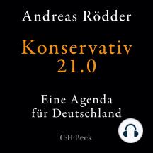 Konservativ 21.0: Eine Agenda für Deutschland