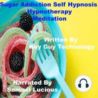 Sugar Addiction Self Hypnosis Hypnotherapy Meditation