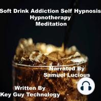 Soft Drink Addiction Self Hypnosis Hypnotherapy Meditation