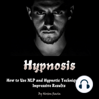 Hypnosis: How to Use NLP and Hypnotic Technique to Get Impressive Results